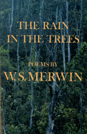 The Rain in the Trees by W.S. Merwin