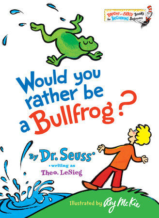 Would You Rather Be a Bullfrog? by Dr. Seuss