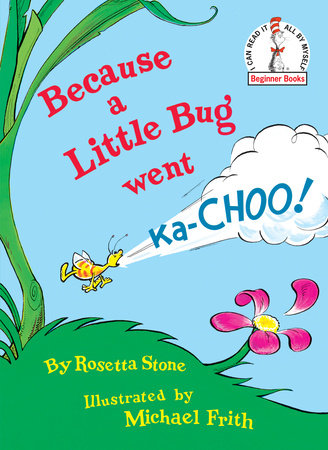 Because a Little Bug Went Ka-Choo! by