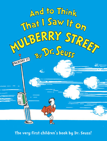 And to Think That I Saw It on Mulberry Street by Dr. Seuss