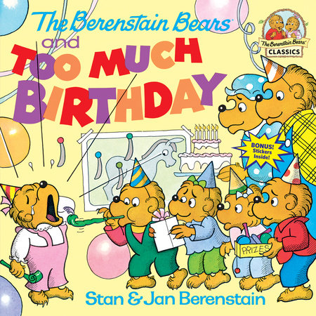 The Berenstain Bears and Too Much Birthday by Stan Berenstain and Jan Berenstain