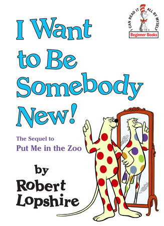 I Want to Be Somebody New! by Robert Lopshire