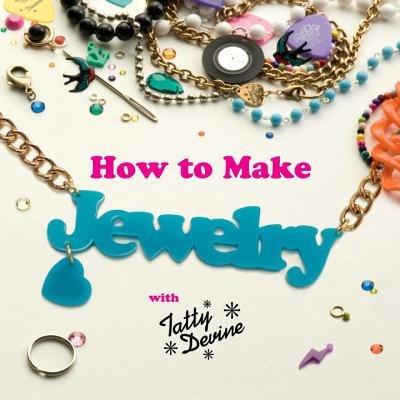 How to Make Jewelry with Tatty Devine
