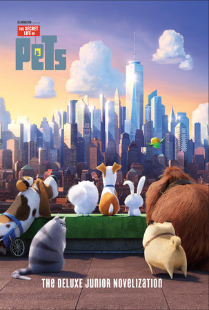 The Secret Life of Pets: The Deluxe Junior Novelization (Secret Life of Pets)
