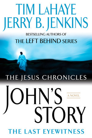 John's Story: The Last Eyewitness (The Jesus Chronicles)