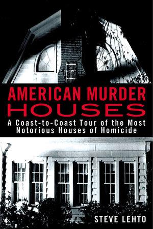 American Murder Houses by Steve Lehto