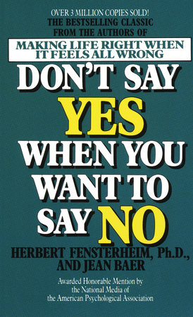 Don't Say Yes When You Want to Say No by Jean Baer and Herbert Fensterheim, Ph.D.