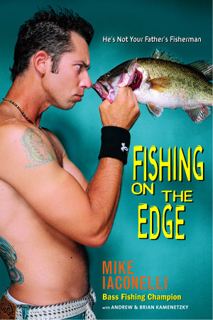 Fishing on the Edge by Andrew Kamenetzky, Mike Iaconelli and Brian Kamenetzky