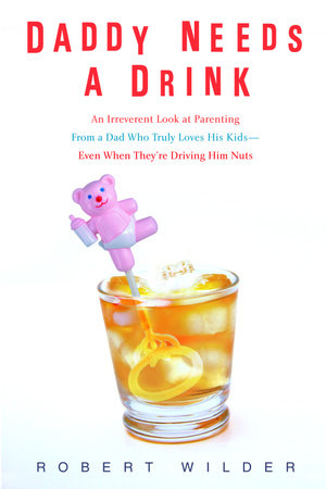 Daddy Needs a Drink by Robert Wilder