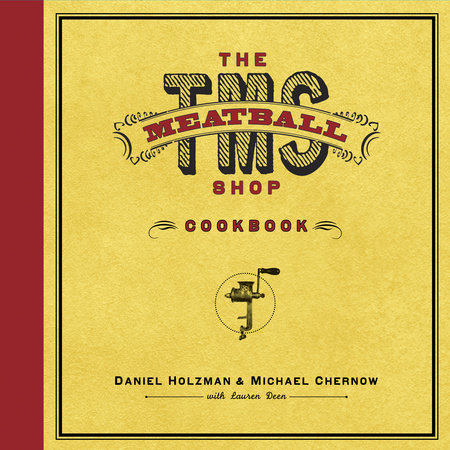 The Meatball Shop Cookbook by Daniel Holzman, Michael Chernow and Lauren Deen