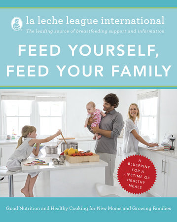 Feed Yourself, Feed Your Family by La Leche League International