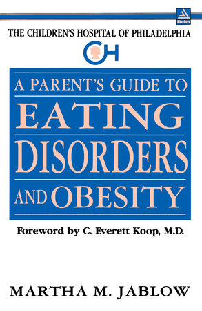 A Parent's Guide to Eating Disorders and Obesity (The Children's Hospital of Philadelphia Series) by