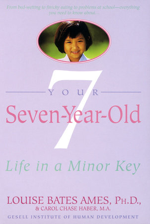 Your Seven-Year-Old by Louise Bates Ames and Carol Chase Haber