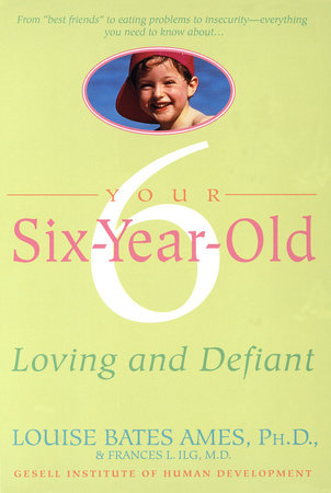 Your Six-Year-Old by Louise Bates Ames and Frances L. Ilg