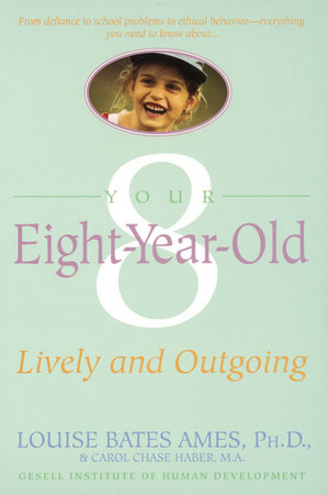 Your Eight Year Old by Carol Chase Haber and Louise Bates Ames