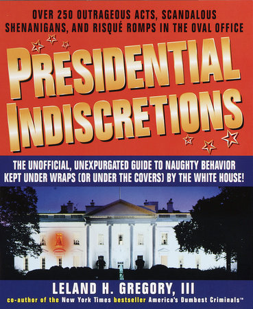 Presidential Indiscretions by Leland Gregory