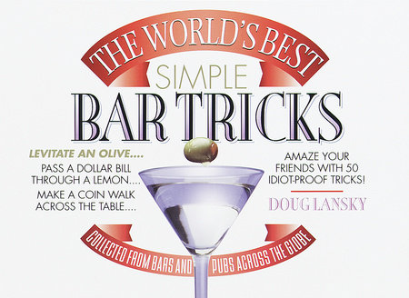 The World's Best Simple Bar Tricks by Doug Lansky