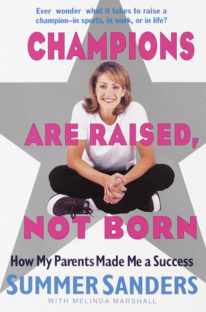 Champions Are Raised, Not Born by Melinda Marshall and Summer Sanders