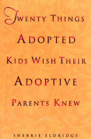 Twenty Things Adopted Kids Wish Their Adoptive Parents Knew by