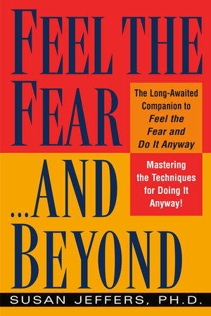 Feel the Fear...and Beyond by Susan Jeffers