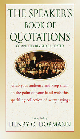 The Speaker's Book of Quotations, Updated and Revised by Henry O. Dormann