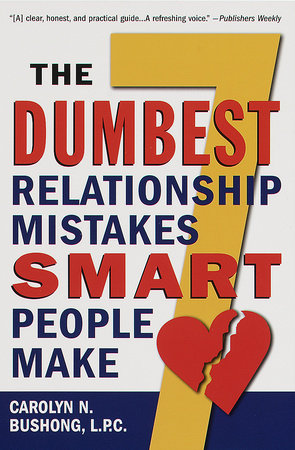 The Seven Dumbest Relationship Mistakes Smart People Make by Carolyn N. Bushong