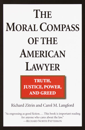 The Moral Compass of the American Lawyer by Carol M. Langford and Richard A. Zitrin