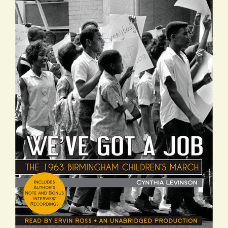 We've Got a Job: The 1963 Birmingham Children's March by Cynthia Y. Levinson