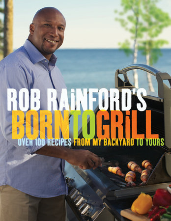 Rob Rainford's Born to Grill by