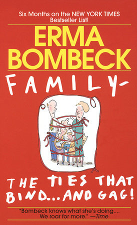 Family - The Ties that Bind...And Gag! by Erma Bombeck