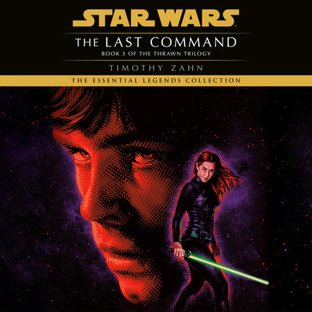 The Last Command: Star Wars (The Thrawn Trilogy) by Timothy Zahn