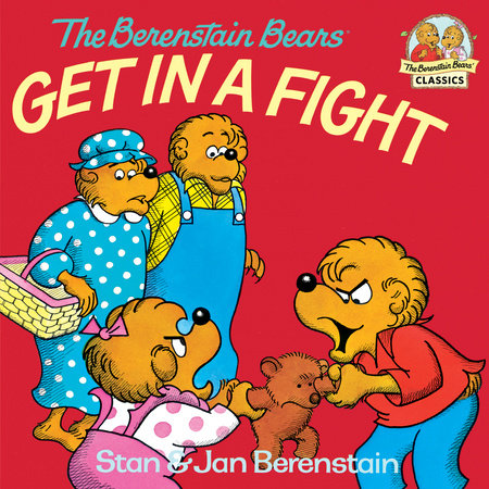 The Berenstain Bears Get in a Fight by Stan Berenstain and Jan Berenstain