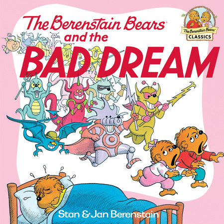 The Berenstain Bears and the Bad Dream by Jan Berenstain and Stan Berenstain