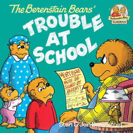 The Berenstain Bears and the Trouble at School by Jan Berenstain and Stan Berenstain