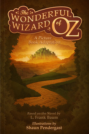 The Wonderful Wizard of Oz, A Picture Book Adaptation by