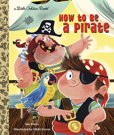 How to Be a Pirate by Sue Fliess
