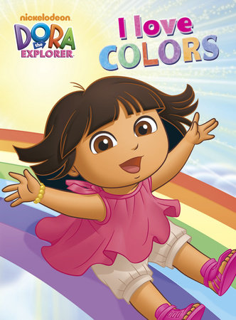 I Love Colors (Dora the Explorer) by Random House