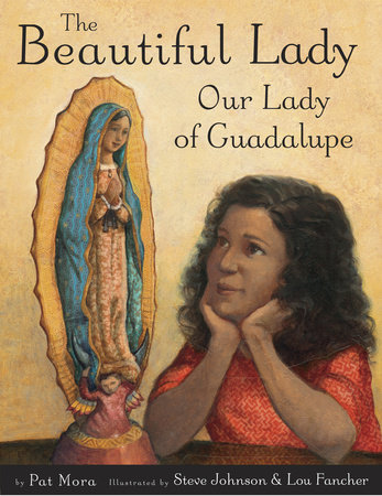 The Beautiful Lady: Our Lady of Guadalupe by