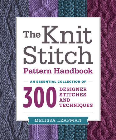 The Knit Stitch Pattern Handbook by Melissa Leapman