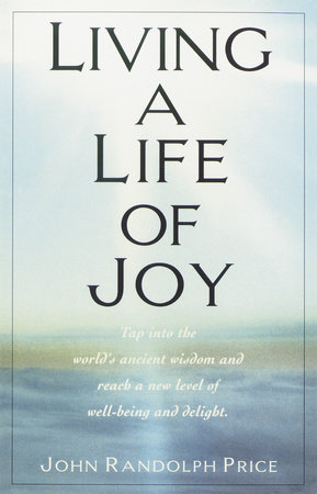 Living a Life of Joy by John Randolph Price