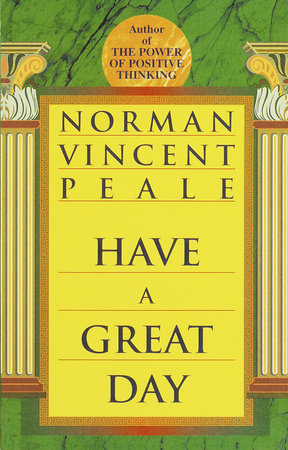 Have a Great Day by Norman Vincen Peale