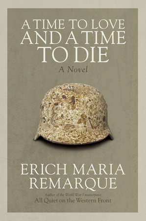 A Time to Love and a Time to Die by Erich Maria Remarque