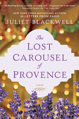 The Lost Carousel of Provence by Juliet Blackwell