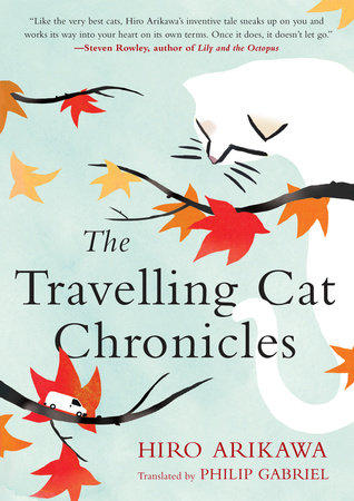 The Travelling Cat Chronicles by Hiro Arikawa, Translated by Philip Gabriel