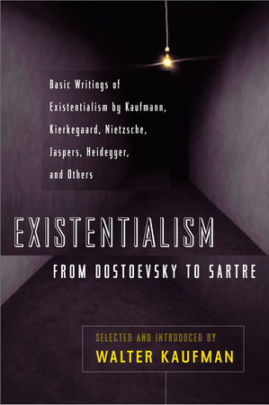 Existentialism from Dostoevsky to Sartre
