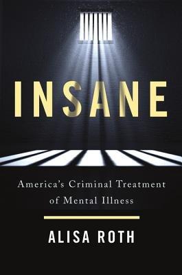 Cover art for Insane: America's Criminal Treatment of Mental Illness