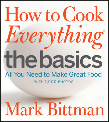 How to Cook Everything: The Basics: All You Need to Make Great Food