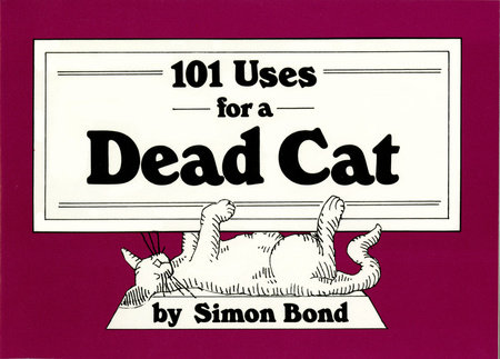 101 Uses for a Dead Cat by