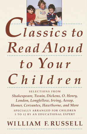 Classics to Read Aloud to Your Children by William F. Russell