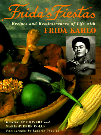 Frida's Fiestas by Guadalupe Rivera and Marie PierreLe Colle